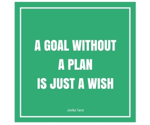 A GOAL WITHOUTA PLANIS JUST A WISH (2)