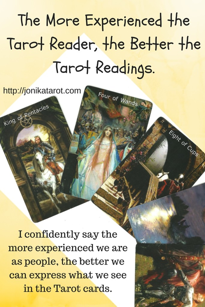 I confidently say the more experienced we are as people, the better we can express what we see in the Tarot cards.