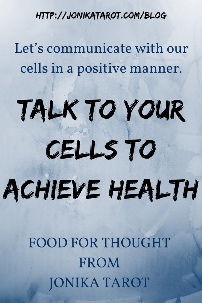 TALK TO YOUR CELLS TO ACHIEVE HEALTH